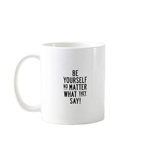 11OZ PREMIUM PORTABLE COFFEE MUGS FUNNY - BE YOURSELF NO MATTER WHAT THEY SAY - GIFT IDEAL FOR MEN, WOMEN, MOM, DAD, TEACHER, BROTHER OR SISTER #1938