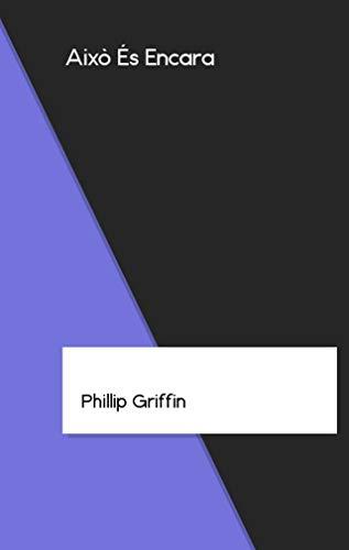 Això És Encara (Catalan Edition) por Phillip Griffin