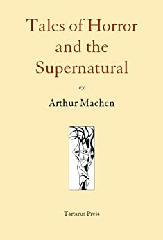 Tales of Horror and the Supernatural by [Machen, Arthur]
