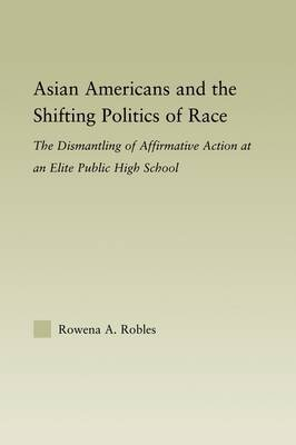 asian-americans-and-the-shifting-politics-of-race-the-dismantling-of-affirmative-action-at-an-elite-public-high-school-by-author-rowena-robles-published-on-august-2006