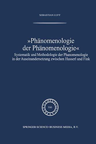 Phänomenologie der Phänomenologie: Systematik und Methodologie der Phänomenologie in der Auseinandersetzung zwischen Husserl und Fink (Phaenomenologica) (German Edition)