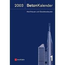 Beton-Kalender 2003: Schwerpunkt: Hochhäuser und Geschossbauten: Schwerpunkt - Hochhauser Und Geschossbauten