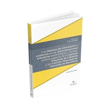 Los deberes de información y asistencia en las Administraciones tributarias autonómicas y locales: análisis especial de la Agencia Tributaria de de Hacienda de Barcelona (FISCALIDAD)