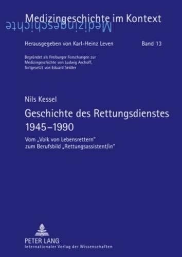Geschichte des Rettungsdienstes 1945-1990: Vom «Volk von Lebensrettern» zum Berufsbild «Rettungsassistent/in» (Medizingeschichte im Kontext, Band 13)