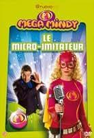 Mega Mindy - Le micro-imitateur
