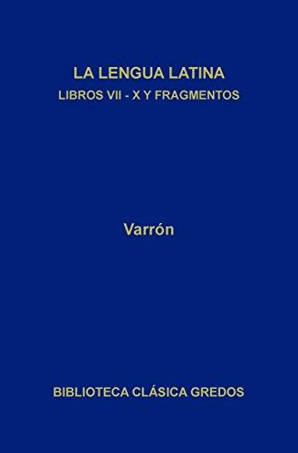 La lengua latina. Libros VII-X y fragmentos (Biblioteca Clásica Gredos) por Varrón