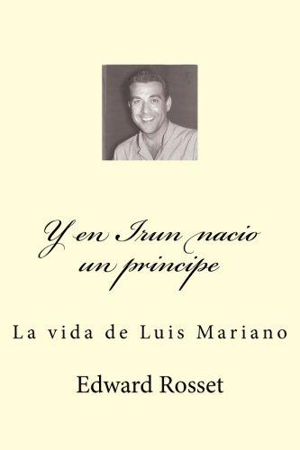 Y en Irun nacio un principe: La vida de Luis Mariano