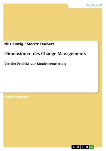 Dimensionen des Change Managements: Von der Produkt- zur Kundenzentrierung