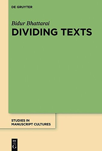 Dividing Texts: Conventions of Visual Text-Organization in North Indian and Nepalese Manuscripts up to ca. CE 1300 (Studies in Manuscript Cultures, Band 10)