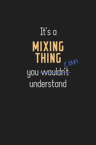 It\'s a Mixing Thing You Can Understand: Wholesome Mixing Teacher Notebook / Journal - College Ruled / Lined - for Motivational Mixing Teacher with a Positive Attitude