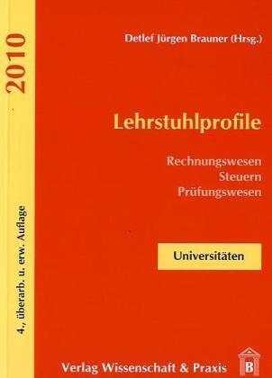 Lehrstuhlprofile 2010: Rechnungswesen - Steuern - Prüfungswesen. Band 1: Universitäten