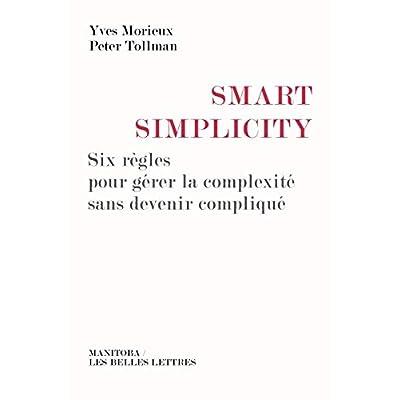 Smart Simplicity: Six règles pour gérer la complexité sans devenir compliqué