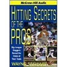 Hitting Secrets of the Pros: Big League Sluggers Reveal the Tricks of Their Trade