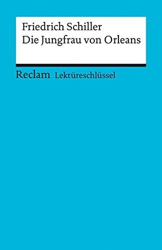 Lektüreschlüssel zu Friedrich Schiller: Die Jungfrau von Orleans (Reclams Universal-Bibliothek)