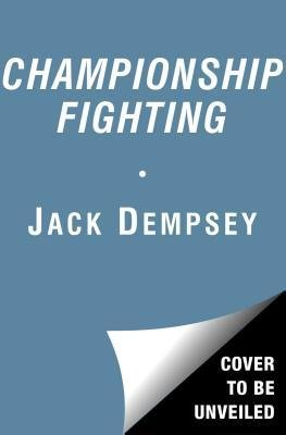 [ Championship Fighting: Explosive Punching and Aggressive Defense Demspey, Jack ( Author ) ] { Paperback } 2015