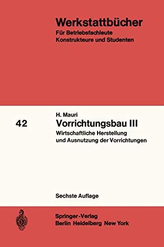 Vorrichtung Werkzeug (Vorrichtungsbau III: Wirtschaftliche Herstellung und Ausnutzung der Vorrichtungen (Werkstattbücher, Band 42))