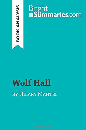 Wolf Hall by Hilary Mantel (Book Analysis): Detailed Summary, Analysis and Reading Guide