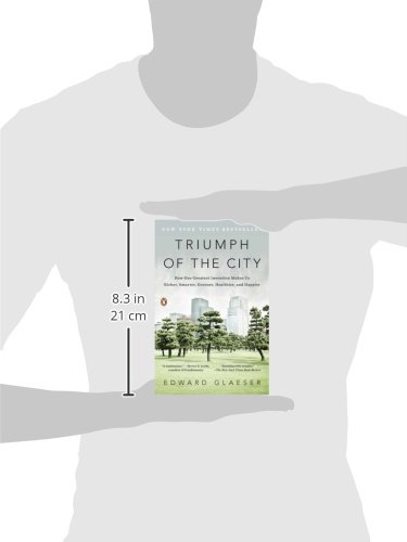 triumph of the city Triumph of the city how our greatest invention makes us richer, smarter, greener, healthier, and happier edward l glaeser share this book buy on amazon.