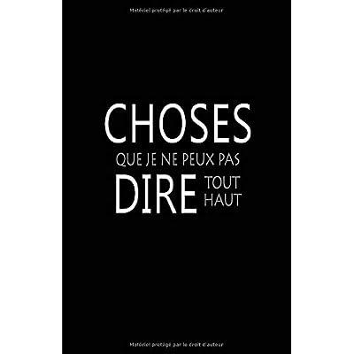 Choses Que Je Ne Peux Pas Dire Tout Haut: Carnet De Notes -108 Pages Papier Ligné Petit Format A5 - Blanc Sur Noir