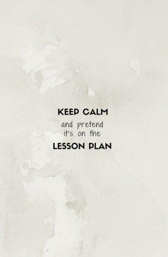 Keep Calm and Pretend It's On The Lesson Plan: Teacher Notebook; Small Blank Lined Teacher Journal 5.25x8 in. (Teacher Appreciation Gifts, Cute ... (Teacher Appreciation Notebooks and Journals)