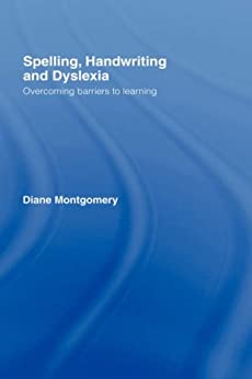 Spelling, Handwriting and Dyslexia: Overcoming Barriers to Learning von [Montgomery, Diane]