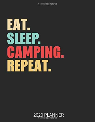 Eat Sleep Camping Repeat 2020 Planner: Camping Weekly Planner Includes Daily Planner & Monthly Overview | Personal Organizer With 2020 Calendar | 8.5x11 Inch White Paper