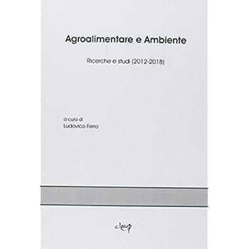 Agroalimentare E Ambiente. Ricerche E Studi (2012-2018)