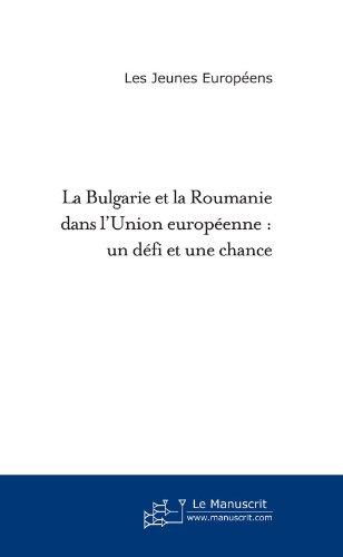 La Bulgarie et la Roumanie dans l'Union européenne : un défi et une chance