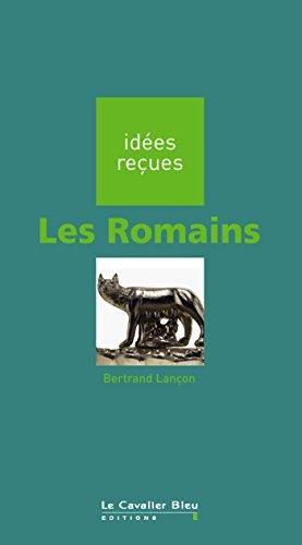 Les Romains: idées reçues sur les Romains