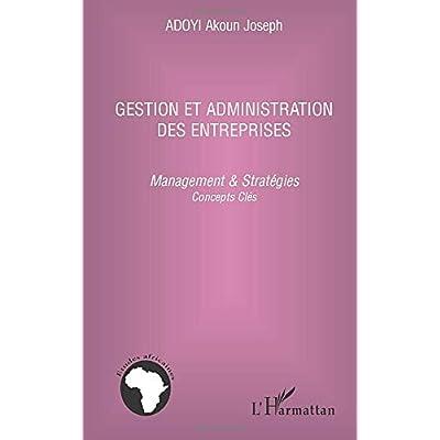 Gestion et administration des entreprises: Management & stratégies - Concepts clés