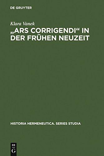 Ars corrigendi in der frühen Neuzeit: Studien zur Geschichte der Textkritik (Historia Hermeneutica. Series Studia 4)