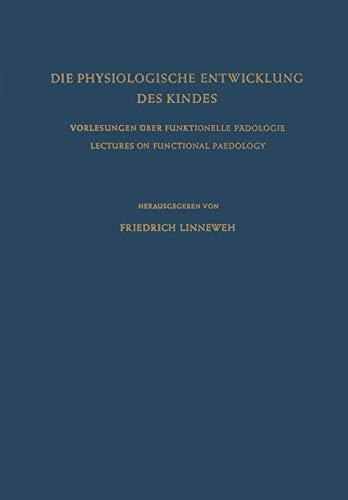 Die Physiologische Entwicklung des Kindes: Vorlesungen über Funktionelle Pädologie / Lectures on Functional Paedology