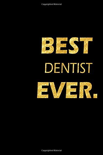 Best Dentist Ever: Perfect Gift, Lined Notebook, Gold Letters, Diary, Journal, 6 x 9 in., 110 Lined Pages