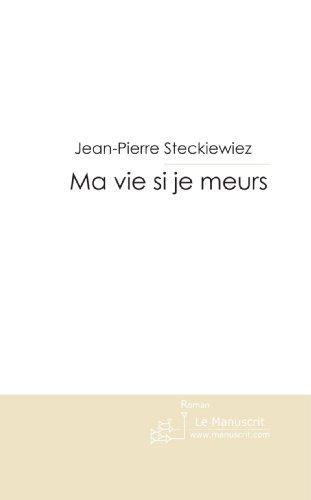 Ma Vie Si Je Meurs [Pdf/ePub] eBook