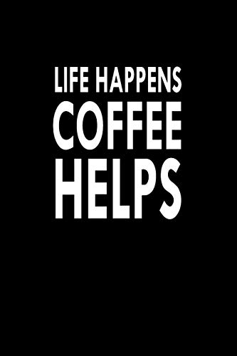 Life Happens Coffee Helps: Great Gift Idea With Funny Saying On Cover, For Coworkers (100 Pages, Lined Blank 6