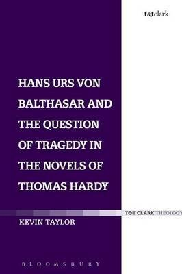 [(Hans Urs von Balthasar and the Question of Tragedy in the Novels of Thomas Hardy)] [Author: Kevin Taylor] published on (March, 2015)