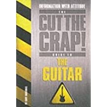 Cut the Crap Guide to the Guitar (Cut the Crap Guides)