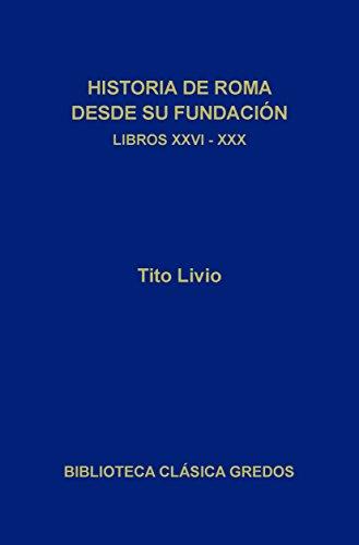 Historia de Roma desde su fundación. Libros XXVI-XXX (Biblioteca Clásica Gredos nº 177) por Tito Livio