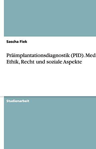 Präimplantationsdiagnostik (PID). Medizin, Ethik, Recht und soziale Aspekte