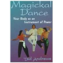Magical Dance: Your Body As an Instrument of Power (Lewellyn's Practical Guide to Personal Power)