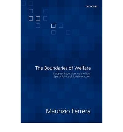 [(The Boundaries of Welfare: European Integration and the New Spatial Politics of Social Protection)] [Author: Maurizio Ferrera] published on (January, 2006)