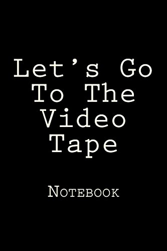 Let's Go To The Video Tape: Notebook, 150 Lined Pages, Softcover, 6