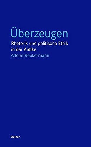 Überzeugen: Rhetorik und politische Ethik in der Antike (Blaue Reihe)