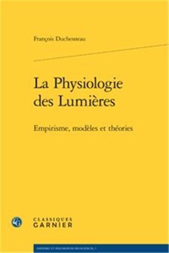 La physiologie des lumières : Empirisme, modèles et théories