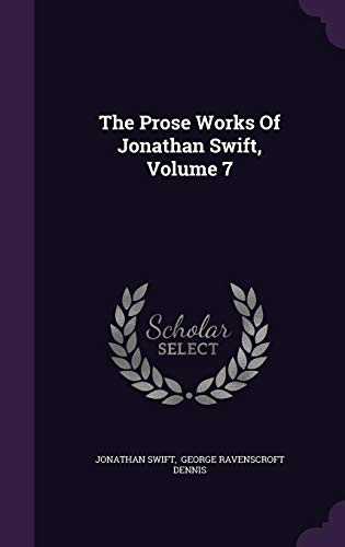 The Prose Works of Jonathan Swift, Volume 7 - Ravenscroft Classic Collection
