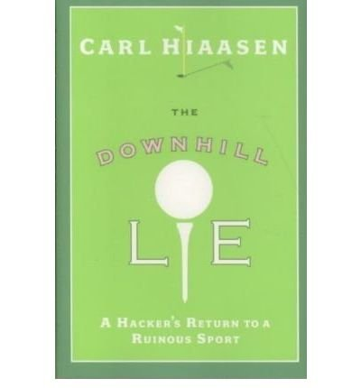 [(The Downhill Lie: A Hacker's Return to a Ruinous Sport )] [Author: Carl Hiaasen] [May-2008]