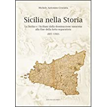 Sicilia nella storia. La Sicilia e i siciliani dalla dominazione saracena alla fine della lotta separatista (827-1950)