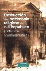 Destrucción del patrimonio religioso en la II República (1931-1936) : a la luz de los informes inéditos del Archivo Secreto Vaticano por José Ramón Hernández Figueiredo