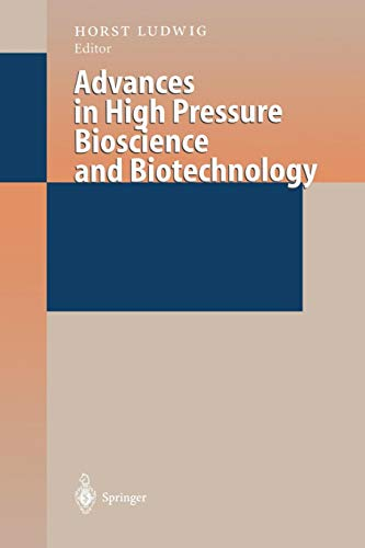 Advances in High Pressure Bioscience and Biotechnology: Proceedings of the International Conference on High Pressure Bioscience and Biotechnology, Heidelberg, August 30 - September 3, 1998