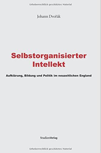 Selbstorganisierter Intellekt: Aufklärung, Bildung und Politik im neuzeitlichen England (Bildung und gesellschaftliche Entwicklung)